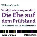Veraltet oder ewig modern - Die Ehe auf dem Prüfstand | Wilhelm Schmid