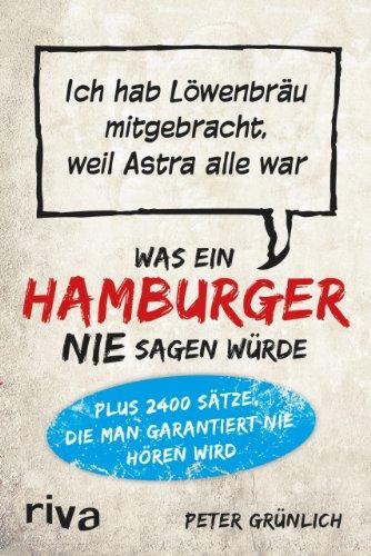 was-ein-hamburger-nie-sagen-wurde-ich-hab-lowenbrau-mitgebracht-weil-astra-alle-war