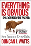 Everything Is Obvious: How Common Sense Fails (1848872143) by Watts, Duncan J.