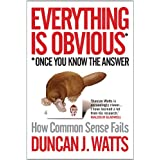 Everything is Obvious: How Common Sense Failsby Duncan J. Watts