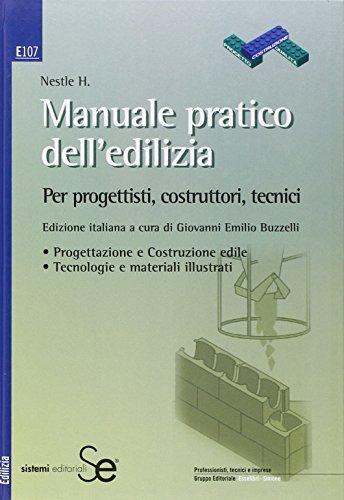 Manuale pratico dell'edilizia. Per progettisti, costruttori, tecnici
