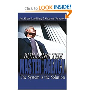 Building the Master Agency: The System Is the Solution Garry D. Kinder, Val Ivanov and Jack Kinder Jr