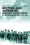 British and Japanese Military Leadership in the Far Eastern War, 1941-1945