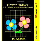 Flower Sudoku: 5 In 1 Sudoku Puzzles In Different Flavors: 105 Puzzles ~ djape