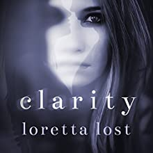 Clarity: Clarity, Book 1 (       UNABRIDGED) by Loretta Lost Narrated by Elise Arsenault