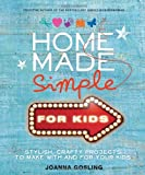 img - for Home Made Simple for Kids: 100 simple, stylish projects to make with and for your kids by Joanna Gosling (8-May-2014) Hardcover book / textbook / text book