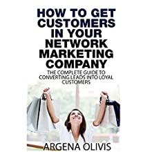 How to Get Customers in Your Network Marketing Company: The Complete Guide to Converting Leads to Loyal Customers (       UNABRIDGED) by Argena Olivis Narrated by Jack Chekijian