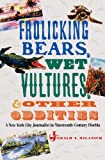 Frolicking Bears, Wet Vultures, and Other Oddities: A New York City Journalist in Nineteenth-Century Florida (Florida History and Culture)