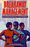 Breakaway Management: Overcoming Dysfunction in the WorkPlace (0964908018) by Tom E. Jones