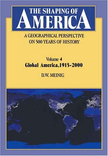 The Shaping of America: A Geographical Perspective on 500 Years of History: Volume 4: Global America, 1915 PDF