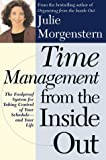 Time Management from the Inside Out: The Foolproof System for Taking Control of Your Schedule and Your Life (0805064699) by Morgenstern, Julie