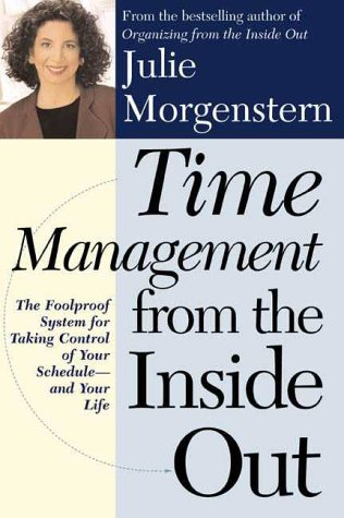 Time Management from the Inside Out: The Foolproof System for Taking Control of Your Schedule and Your Life, JULIE MORGENSTERN