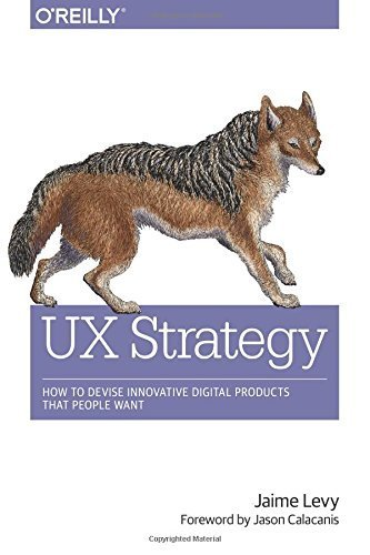 UX Strategy: How to Devise Innovative Digital Products that People Want Paperback - June 1, 2015