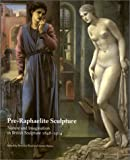 img - for Pre-Raphaelite Sculpture: Nature and Imagination in British Sculpture, 1848-1914 (British Sculptures, No 1) (British Sculptures, No 1) (British Sculptors) book / textbook / text book