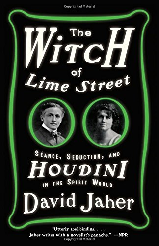 The Witch of Lime Street: Séance, Seduction, and Houdini in the Spirit World - David Jaher