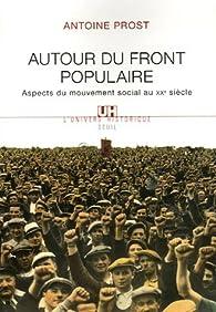 Autour du Front populaire. Aspects du mouvement social au XXe siècle par Antoine Prost