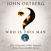 Who Is This Man?: The Unpredictable Impact of the Inescapable Jesus | [John Ortberg]