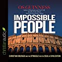 Impossible People: Christian Courage and the Struggle for the Soul of Civilization Audiobook by Os Guinness Narrated by Derek Perkins