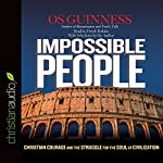 Impossible People: Christian Courage and the Struggle for the Soul of Civilization | Os Guinness