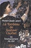 echange, troc Michel-Claude Jalard - Le Tombeau de Gustave Courbet ou l'enchantement du réel