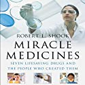 Miracle Medicines: Seven Lifesaving Drugs and the People Who Created Them Audiobook by Robert L. Shook Narrated by John McLain
