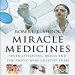 Miracle Medicines: Seven Lifesaving Drugs and the People Who Created Them | Robert L. Shook