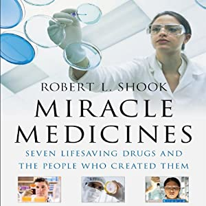 Miracle Medicines: Seven Lifesaving Drugs and the People Who Created Them | [Robert L. Shook]