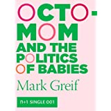 Octomom and the Politics of Babies (Kindle Single) (n+1 singles)
