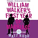 William Walker's First Year of Marriage Audiobook by Matt Rudd Narrated by Simon Shepherd