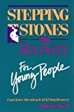 Stepping Stones to Recovery for Young People: Experience the Miracle of 12 Step Recovery