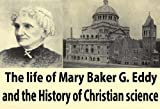 img - for The life of Mary Baker G. Eddy and the history of Christian science book / textbook / text book
