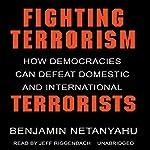Fighting Terrorism: How Democracies Can Defeat Domestic and International Terrorism   Benjamin Netanyahu