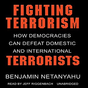Fighting Terrorism: How Democracies Can Defeat Domestic and International Terrorism | [Benjamin Netanyahu]