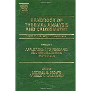 Handbook of Thermal Analysis and Calorimetry, Volume 2: Applications to inorganic and miscellaneous materials: Michael E. Brown, Patrick K. Gallagher: 洋書