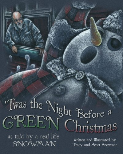 'Twas the Night Before a GREEN Christmas: As told by a real life SNOWMAN