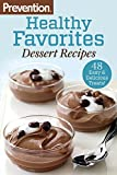 Prevention Healthy Favorites: Dessert Recipes: 48 Easy and Delicious Treats!