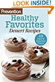 Prevention Healthy Favorites: Dessert Recipes:48 Easy and Delicious Treats!