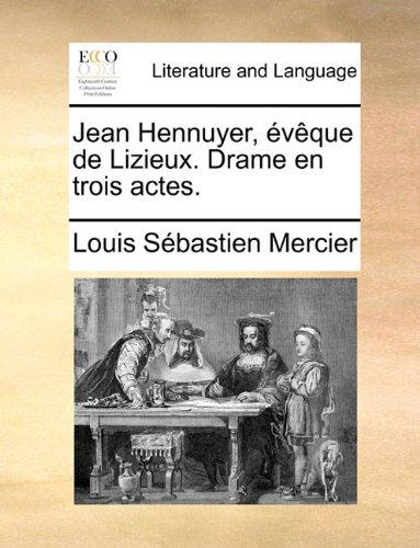 Jean Hennuyer, évêque de Lizieux. Drame en trois actes.