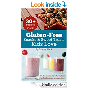 Gluten-Free Snacks and Sweet Treats Kids Love: 30+ wholesome and kid-friendly snacks, appetizers, smoothies and sweet treats without gluten, artificial colors or preservatives.