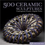 500 Ceramic Sculptures: Contemporary...