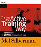 Melvin L. Silberman Designing Your Own Active Training: How to Make Training Work in Any Situation and for Any Topic (Active Training Series)