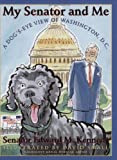 img - for My Senator and Me A Dogs Eye View of Washington, D.C. by Kennedy, Edward M. [Scholastic Press,2006] (Hardcover) book / textbook / text book