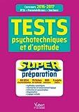 Tests psychotechniques et d aptitude - Super préparation - Concours paramédicaux (infirmier, auxiliaire de puériculture, orthophoniste, ... ES, EJE, moniteur-éducateur) - 2016-2017...