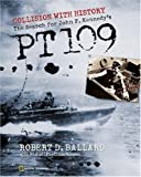 Collision With History: The Search For John F. Kennedy's PT 109 (0792268768) by Ballard, Robert D.