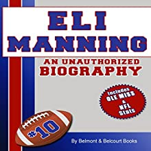 Eli Manning: An Unauthorized Biography (       UNABRIDGED) by Belmont and Belcourt Biographies Narrated by Ken Z.