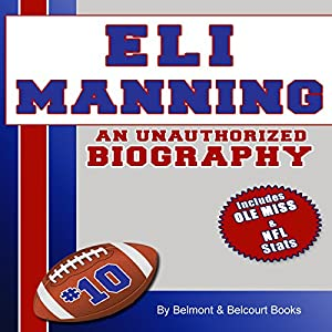 Eli Manning: An Unauthorized Biography | [Belmont and Belcourt Biographies]