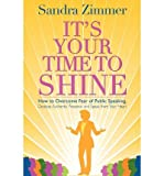 img - for [(It's Your Time to Shine: How to Overcome Fear of Public Speaking, Develop Authentic Presence and Speak from Your Heart)] [Author: Sandra Zimmer] published on (June, 2009) book / textbook / text book