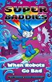 img - for When Robots Go Bad (Super Baddies) book / textbook / text book