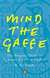 Mind the Gaffe: The Penguin Guide to Common Errors in English (0140514767) by Trask, R. L.