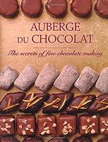 Auberge Du Chocolat: The Secrets of Fine Chocolate Making